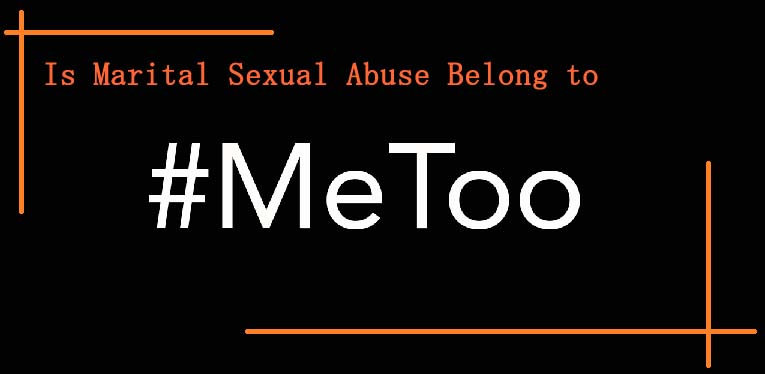 Is Marital Sexual Abuse Belong to #Metoo? Know Why