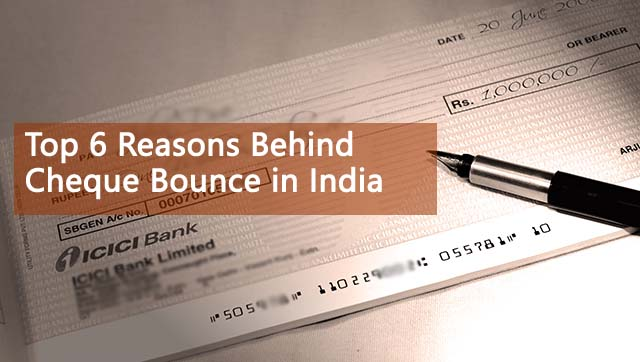 Top 6 Reasons Behind Cheque Bounce in India
